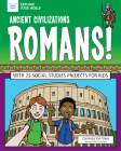 Ancient Civilizations: Romans!: With 25 Social Studies Projects for Kids (Explore Your World) Cover Image