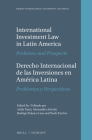 International Investment Law in Latin America / Derecho Internacional de Las Inversiones En América Latina: Problems and Prospects / Problemas Y Persp (Nijhoff International Investment Law #5) Cover Image