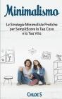 Minimalismo: Le Strategie Minimaliste Pratiche per Semplificare la Tua Casa e la Tua Vita: libro in versione italiana/Minimalism It Cover Image