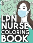 LPN Nurse Coloring Book: Relaxing Coloring Book Gift for Women Licensed Practical Nurses Full of Snarky Quotes and Patterns Cover Image