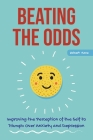 Beating the Odds: Improving the Perception of the Self to Triumph Over Anxiety and Depression Cover Image