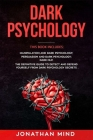 Dark Psychology: This Book Includes: Manipulation and Dark Psychology; Persuasion and Dark Psychology; Dark NLP. The Definitive Guide t Cover Image