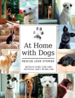 At Home with Dogs: Rescue Love Stories Cover Image