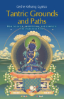 Tantric Grounds and Paths: How to Enter, Progress On, and Complete the Vajrayana Path Cover Image