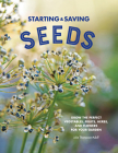 Starting & Saving Seeds: Grow the Perfect Vegetables, Fruits, Herbs, and Flowers for Your Garden Cover Image