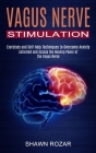 Vagus Nerve Stimulation: Activated and Access the Healing Power of the Vagus Nerve (Exercises and Self-help Techniques to Overcome Anxiety) Cover Image