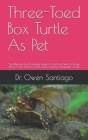 Three-Toed Box Turtle As Pet: The Ultimate And Complete Guide On All You Need To Know About Three-Toed Box Turtle, Care, Housing, (Tarantulas As Pet Cover Image