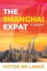 The Shanghai Expat: A Memoir Cover Image