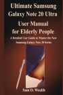 Ultimate Samsung Galaxy Note 20 Ultra User Manual for Elderly people: A Detailed User Guide to Master the New Samsung Galaxy Note 20 for Seniors Cover Image