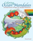Coloring Ocean Mandalas: 30 Hand-Drawn Designs for Mindful Relaxation Cover Image