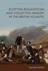 Scottish Romanticism and Collective Memory in the British Atlantic (Edinburgh Critical Studies in Romanticism) Cover Image