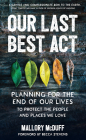 Our Last Best ACT: Planning for the End of Our Lives to Protect the People and Places We Love Cover Image