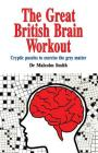 The Great British Brain Work Out: Cryptic puzzles to exercise the grey matter Cover Image