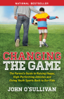 Changing the Game: The Parent's Guide to Raising Happy, High-Performing Athletes, and Giving Youth Sports Back to Our Kids Cover Image