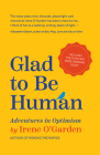 Glad to Be Human: Adventures in Optimism (Positive Thinking Book, for Fans of Learned Optimism, Anne Lamott, or Elizabeth Gilbert) Cover Image