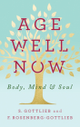Age Well Now: Body, Mind and Soul Cover Image