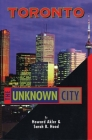 Toronto: The Unknown City (Unknown City: Toronto) Cover Image