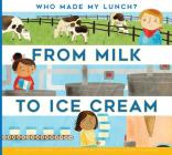 From Milk to Ice Cream (Who Made My Lunch?) Cover Image