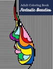 Fantastic Beauties Adult Coloring Book: Women Coloring Book for Adults Featuring a Beautiful Portrait Coloring Pages for Adults Relaxation Flowers and Cover Image