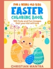 Easter Coloring Book For 5 Years Old Kids: 100 Cute and Fun Images that your kid will love Cover Image