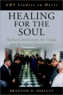 Healing for the Soul: Richard Smallwood, the Vamp, and the Gospel Imagination (AMS Studies in Music) Cover Image