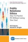 Public Relations Ethics: How To Practice PR Without Losing Your Soul Cover Image