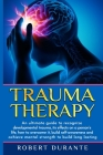 Trauma Therapy: An ultimate guide to recognize developmental trauma, its effects on a person's life, how to overcome it, build self-aw Cover Image