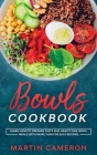 Bowls Cookbook: Learn How to Prepare Tasty and Healty One-Bowl Meals with More than 100 Easy Recipes Cover Image