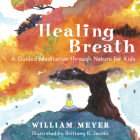 Healing Breath: A Guided Meditation Through Nature for Kids Cover Image