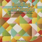 Building with Shapes: Analyze, Compare, Create, and Compose Shapes (Infomax Common Core Math Readers: Level C) Cover Image