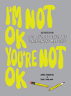 I'm Not OK, You're Not OK (Fill-in Book): Activities for Bad Days, Sad Days, and Stark-Raving Mad Days Cover Image