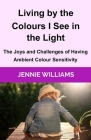 Living by the Colours I See in the Light: The Joys and Challenges of Having Ambient Colour Sensitivity Cover Image