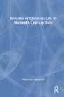 Reforms of Christian Life in Sixteenth-Century Italy Cover Image