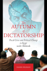 The Autumn of Dictatorship: Fiscal Crisis and Political Change in Egypt Under Mubarak (Stanford Studies in Middle Eastern and Islamic Studies and Cultures) Cover Image