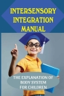 Intersensory Integration Manual: The Explanation Of Body System For Children: Facing Disorders Cover Image