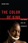 The Color of Kink: Black Women, Bdsm, and Pornography (Sexual Cultures #26) Cover Image