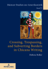 Crossing, Trespassing, and Subverting Borders in Chicana Writing (Mainzer Studien Zur Amerikanistik #75) Cover Image