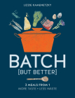 Batch But Better: 3 Meals From 1: More Taste + Less Waste Cover Image