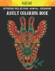 Stress Relieving Animal Designs: Adult Coloring Book, An Anti-Stress Coloring Book for Adults, Stress Relieving Animal Designs Coloring Book Cover Image