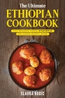 The Ultimate Ethiopian Cookbook: 111 Dishes From Ethiopia To Cook Right Now Cover Image