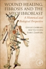 Wound Healing, Fibrosis, and the Myofibroblast: A Historical and Biological Perspective Cover Image