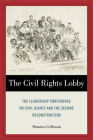 The Civil Rights Lobby: The Leadership Conference on Civil Rights and the Second Reconstruction Cover Image