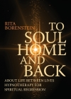 To Soul Home and Back: About Life between Lives hypnotherapy for spiritual regression Cover Image