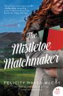 The Mistletoe Matchmaker: A Novel (Finfarran Peninsula) Cover Image