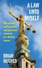 A Law Unto Myself: The candid professional and personal memoirs of a British lawyer Cover Image