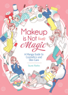 Makeup is Not (Just) Magic: A Manga Guide to Cosmetics and Skin Care Cover Image