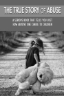 The True Story Of Abuse: A Serious Book That Tells You Just How Abusive One Can Be To Children: Domestic Violence Stories Cover Image