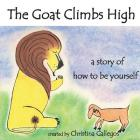 The Goat Climbs High: A Story of How to Be Yourself Cover Image