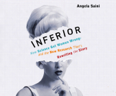 Inferior: How Science Got Women Wrong-And the New Research That's Rewriting the Story Cover Image