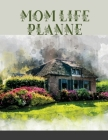 Mom Life Planner: A Planner For Moms Cover Image